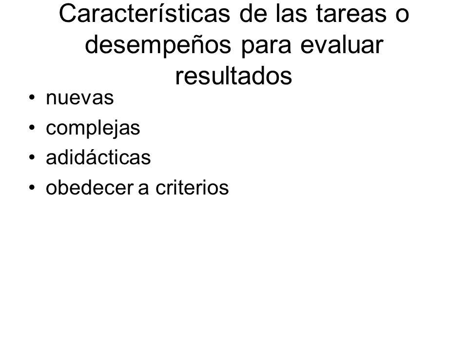Características de las tareas o desempeños para evaluar resultados nuevas complejas adidácticas obedecer a criterios