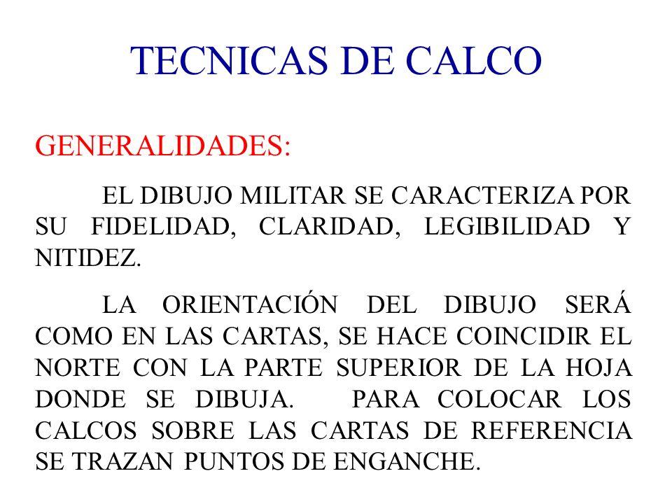 TECNICAS DE CALCO GENERALIDADES: EL DIBUJO MILITAR SE CARACTERIZA POR SU FIDELIDAD, CLARIDAD, LEGIBILIDAD Y NITIDEZ. LA ORIENTACIÓN DEL DIBUJO SERÁ CO