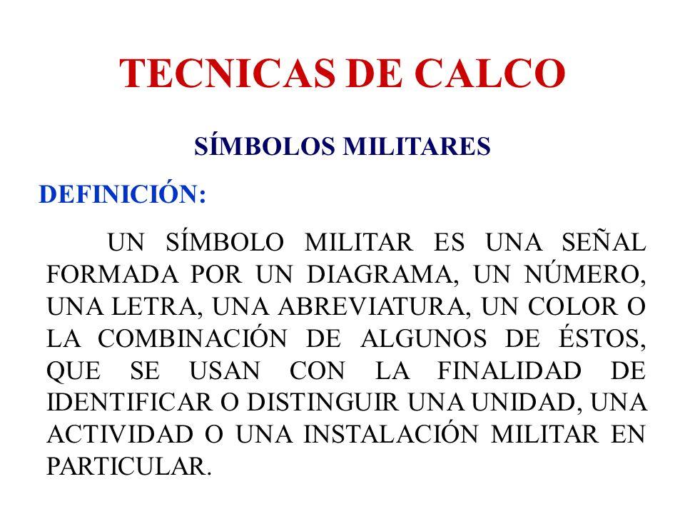 TECNICAS DE CALCO SÍMBOLOS MILITARES DEFINICIÓN: UN SÍMBOLO MILITAR ES UNA SEÑAL FORMADA POR UN DIAGRAMA, UN NÚMERO, UNA LETRA, UNA ABREVIATURA, UN CO