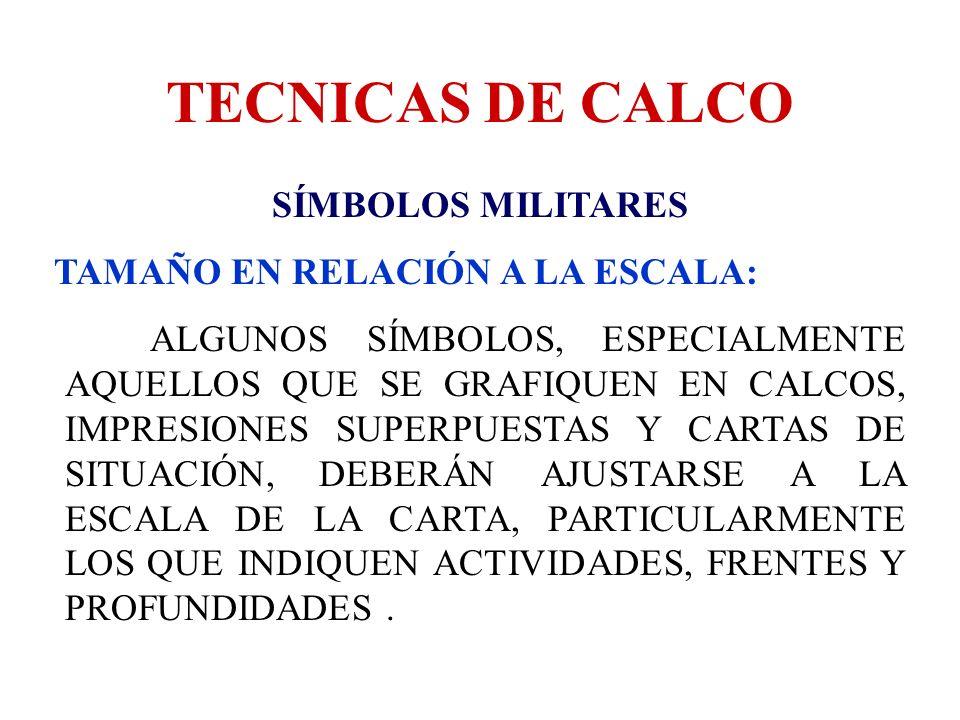 TECNICAS DE CALCO SÍMBOLOS MILITARES TAMAÑO EN RELACIÓN A LA ESCALA: ALGUNOS SÍMBOLOS, ESPECIALMENTE AQUELLOS QUE SE GRAFIQUEN EN CALCOS, IMPRESIONES