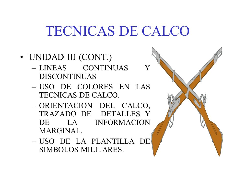 TECNICAS DE CALCO UNIDAD III (CONT.) –LINEAS CONTINUAS Y DISCONTINUAS –USO DE COLORES EN LAS TECNICAS DE CALCO. –ORIENTACION DEL CALCO, TRAZADO DE DET
