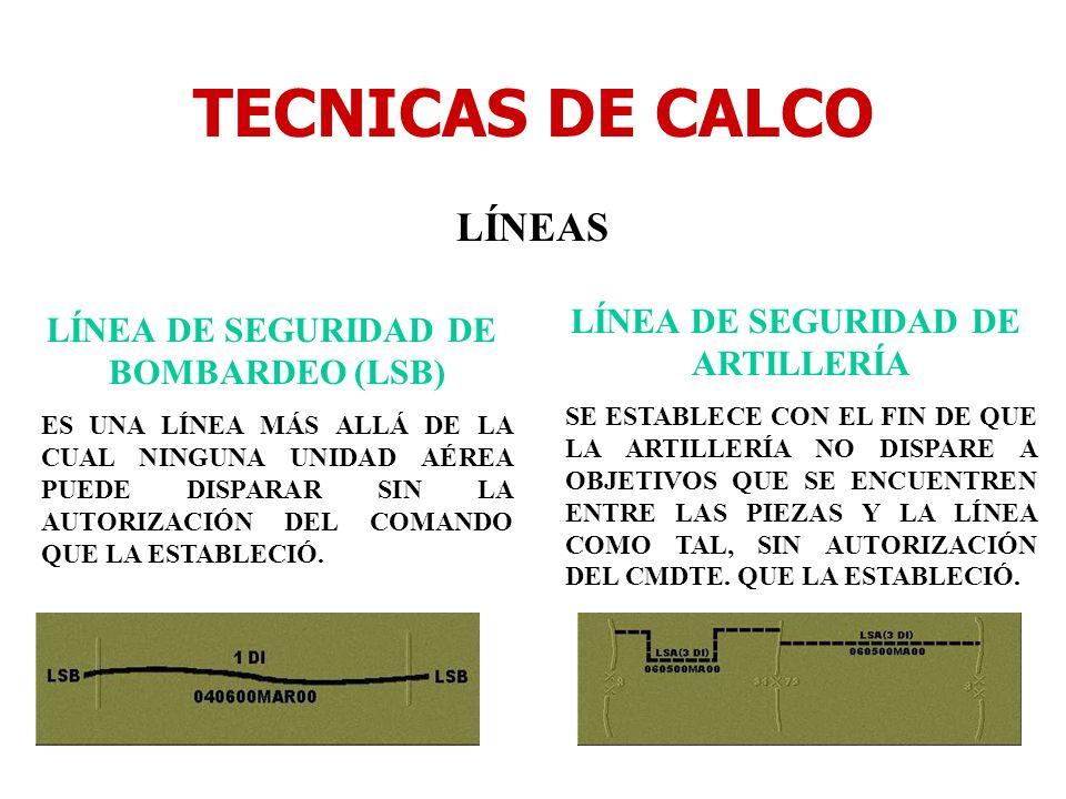 TECNICAS DE CALCO LÍNEAS LÍNEA DE SEGURIDAD DE BOMBARDEO (LSB) ES UNA LÍNEA MÁS ALLÁ DE LA CUAL NINGUNA UNIDAD AÉREA PUEDE DISPARAR SIN LA AUTORIZACIÓ