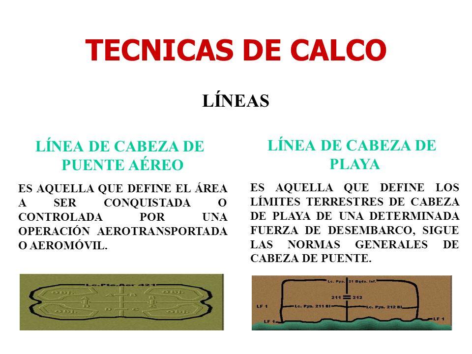 TECNICAS DE CALCO LÍNEAS LÍNEA DE CABEZA DE PUENTE AÉREO ES AQUELLA QUE DEFINE EL ÁREA A SER CONQUISTADA O CONTROLADA POR UNA OPERACIÓN AEROTRANSPORTA