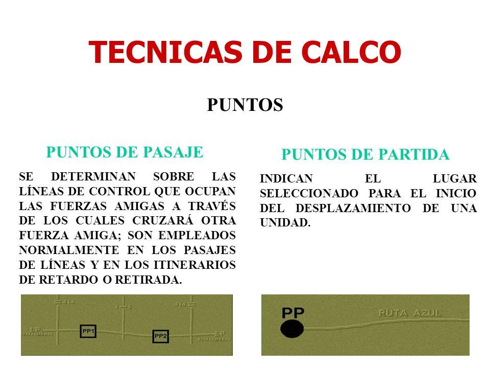 TECNICAS DE CALCO PUNTOS PUNTOS DE PASAJE SE DETERMINAN SOBRE LAS LÍNEAS DE CONTROL QUE OCUPAN LAS FUERZAS AMIGAS A TRAVÉS DE LOS CUALES CRUZARÁ OTRA