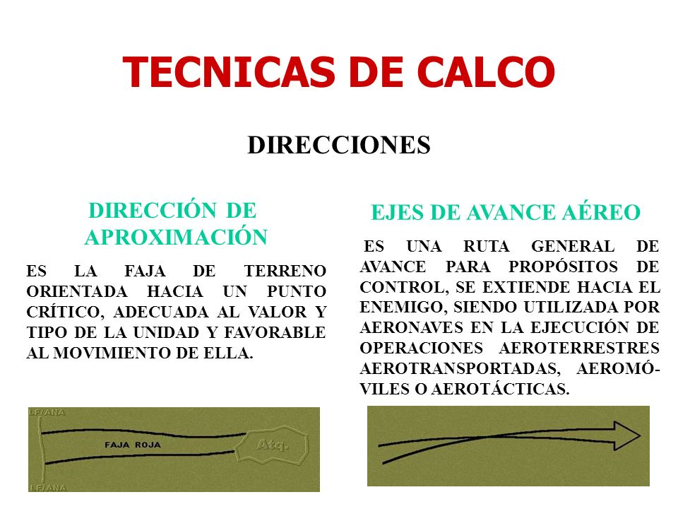 TECNICAS DE CALCO DIRECCIONES DIRECCIÓN DE APROXIMACIÓN ES LA FAJA DE TERRENO ORIENTADA HACIA UN PUNTO CRÍTICO, ADECUADA AL VALOR Y TIPO DE LA UNIDAD