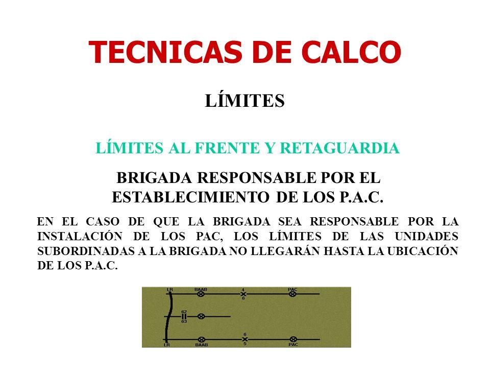 TECNICAS DE CALCO LÍMITES LÍMITES AL FRENTE Y RETAGUARDIA BRIGADA RESPONSABLE POR EL ESTABLECIMIENTO DE LOS P.A.C. EN EL CASO DE QUE LA BRIGADA SEA RE