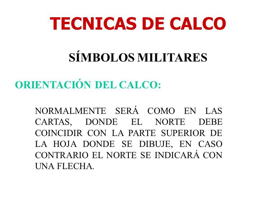 TECNICAS DE CALCO SÍMBOLOS MILITARES ORIENTACIÓN DEL CALCO: NORMALMENTE SERÁ COMO EN LAS CARTAS, DONDE EL NORTE DEBE COINCIDIR CON LA PARTE SUPERIOR D