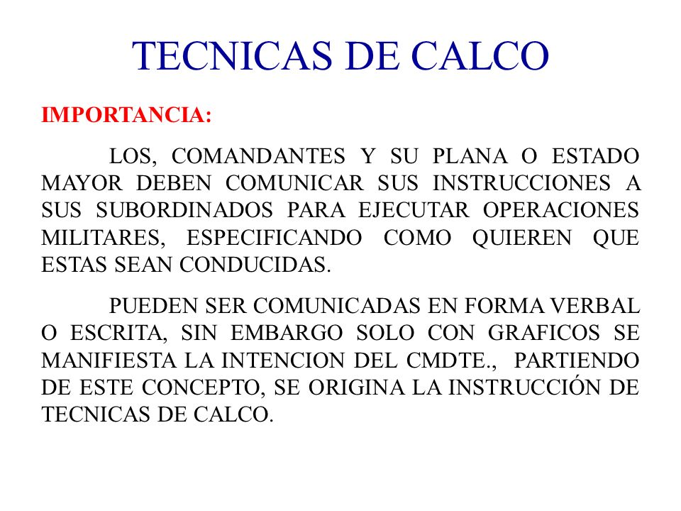 TECNICAS DE CALCO IMPORTANCIA: LOS, COMANDANTES Y SU PLANA O ESTADO MAYOR DEBEN COMUNICAR SUS INSTRUCCIONES A SUS SUBORDINADOS PARA EJECUTAR OPERACION