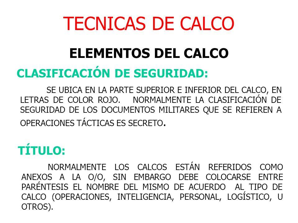 TECNICAS DE CALCO ELEMENTOS DEL CALCO CLASIFICACIÓN DE SEGURIDAD: SE UBICA EN LA PARTE SUPERIOR E INFERIOR DEL CALCO, EN LETRAS DE COLOR ROJO. NORMALM