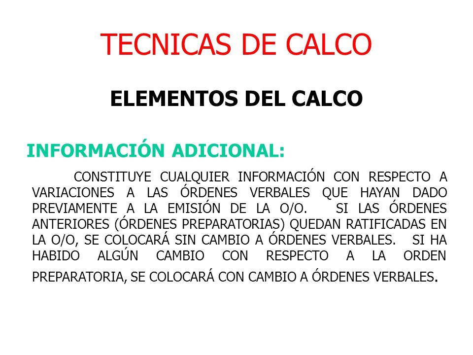 TECNICAS DE CALCO ELEMENTOS DEL CALCO INFORMACIÓN ADICIONAL: CONSTITUYE CUALQUIER INFORMACIÓN CON RESPECTO A VARIACIONES A LAS ÓRDENES VERBALES QUE HA