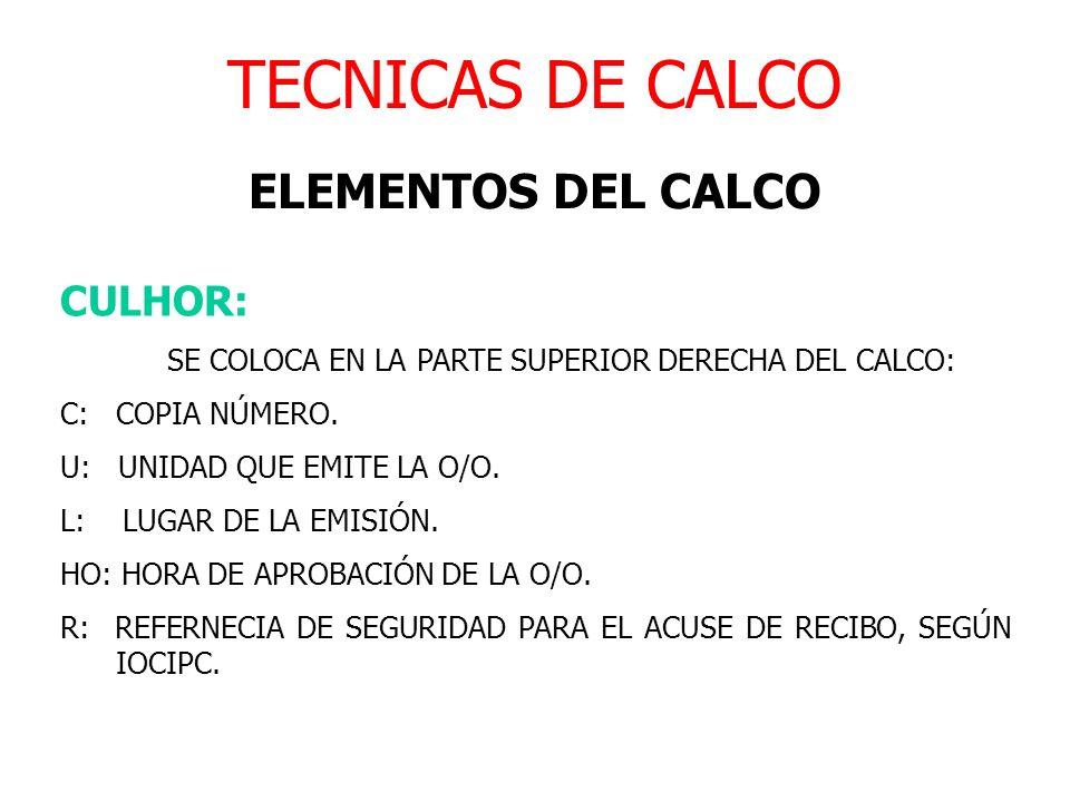 TECNICAS DE CALCO ELEMENTOS DEL CALCO CULHOR: SE COLOCA EN LA PARTE SUPERIOR DERECHA DEL CALCO: C: COPIA NÚMERO. U: UNIDAD QUE EMITE LA O/O. L: LUGAR