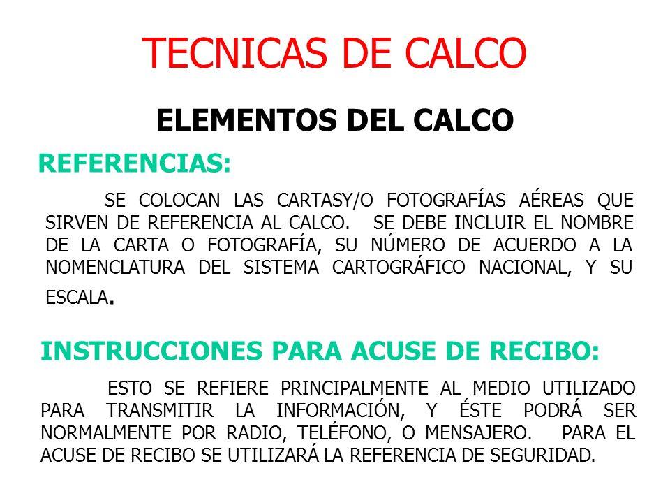TECNICAS DE CALCO ELEMENTOS DEL CALCO REFERENCIAS: SE COLOCAN LAS CARTASY/O FOTOGRAFÍAS AÉREAS QUE SIRVEN DE REFERENCIA AL CALCO. SE DEBE INCLUIR EL N