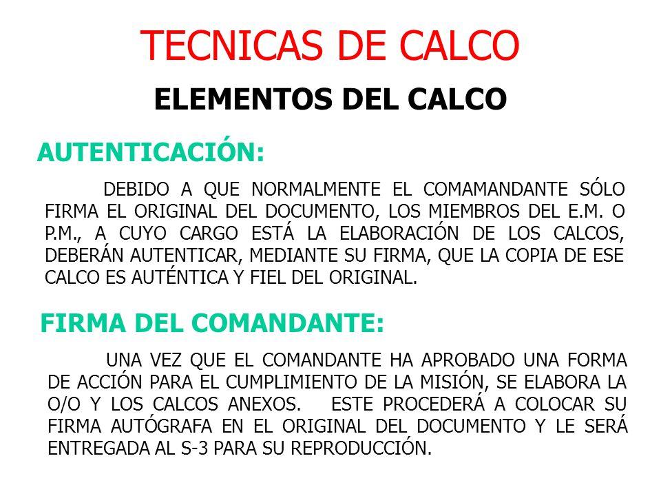 TECNICAS DE CALCO ELEMENTOS DEL CALCO AUTENTICACIÓN: DEBIDO A QUE NORMALMENTE EL COMAMANDANTE SÓLO FIRMA EL ORIGINAL DEL DOCUMENTO, LOS MIEMBROS DEL E