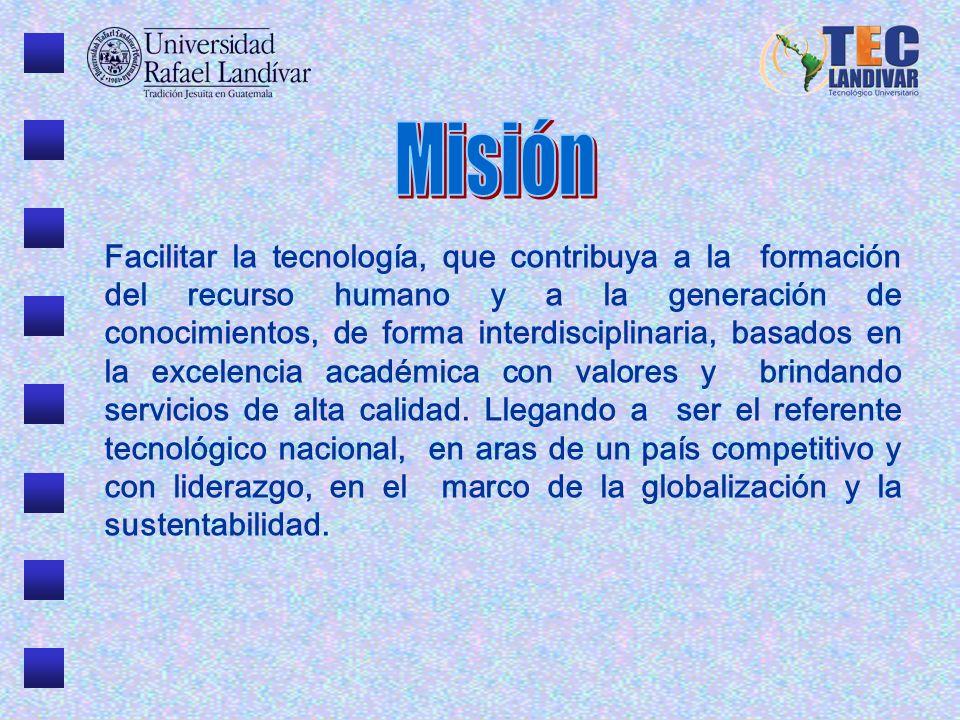 Facilitar la tecnología, que contribuya a la formación del recurso humano y a la generación de conocimientos, de forma interdisciplinaria, basados en la excelencia académica con valores y brindando servicios de alta calidad.