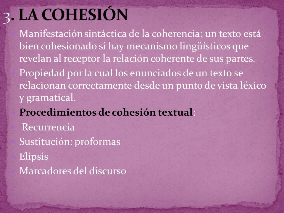 Manifestación sintáctica de la coherencia: un texto está bien cohesionado si hay mecanismo lingüísticos que revelan al receptor la relación coherente de sus partes.