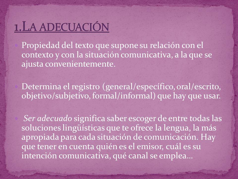 Propiedad del texto que supone su relación con el contexto y con la situación comunicativa, a la que se ajusta convenientemente.