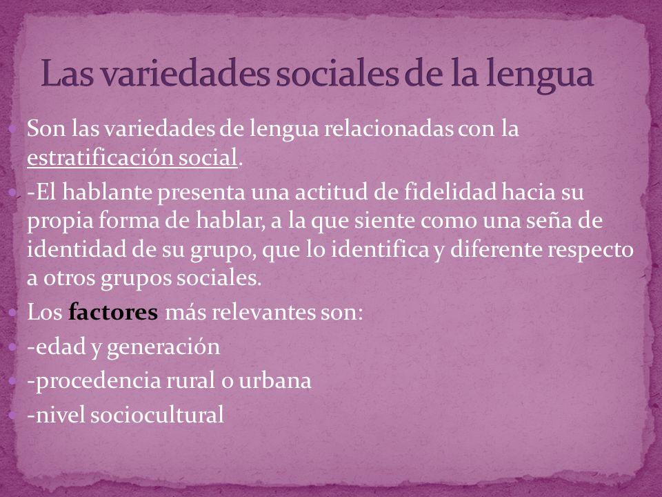 Son las variedades de lengua relacionadas con la estratificación social.