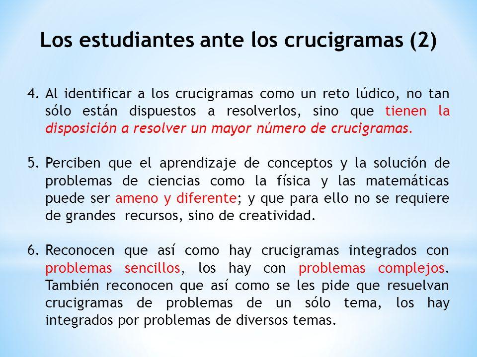 Los estudiantes ante los crucigramas (2) 4.Al identificar a los crucigramas como un reto lúdico, no tan sólo están dispuestos a resolverlos, sino que tienen la disposición a resolver un mayor número de crucigramas.