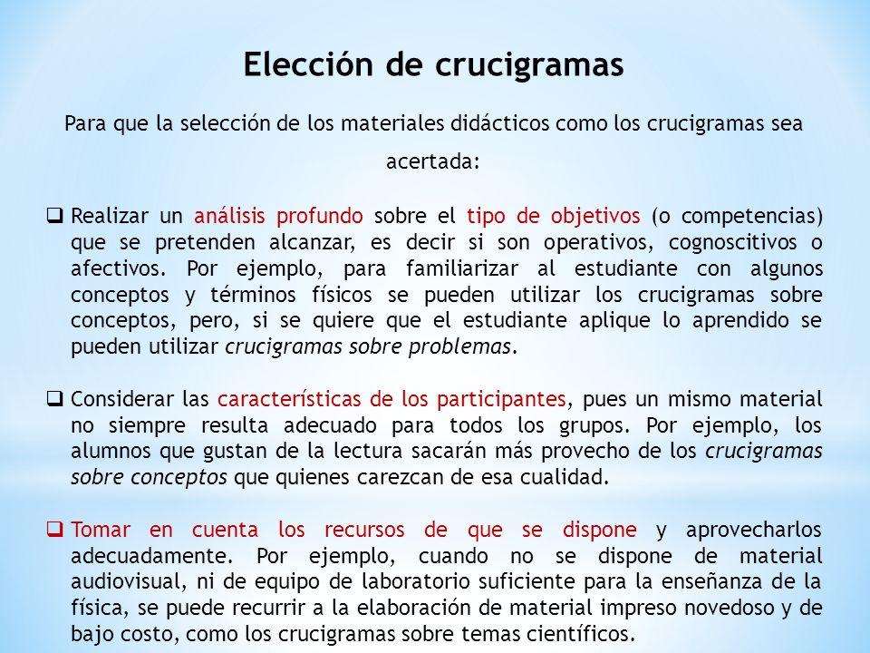 Elección de crucigramas Para que la selección de los materiales didácticos como los crucigramas sea acertada: Realizar un análisis profundo sobre el t
