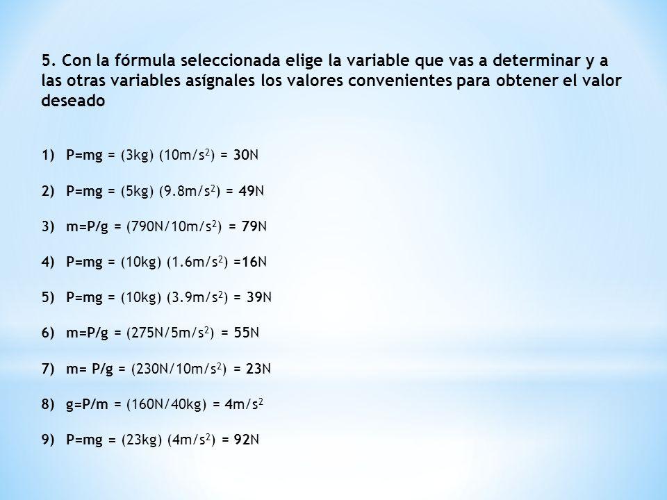 5. Con la fórmula seleccionada elige la variable que vas a determinar y a las otras variables asígnales los valores convenientes para obtener el valor