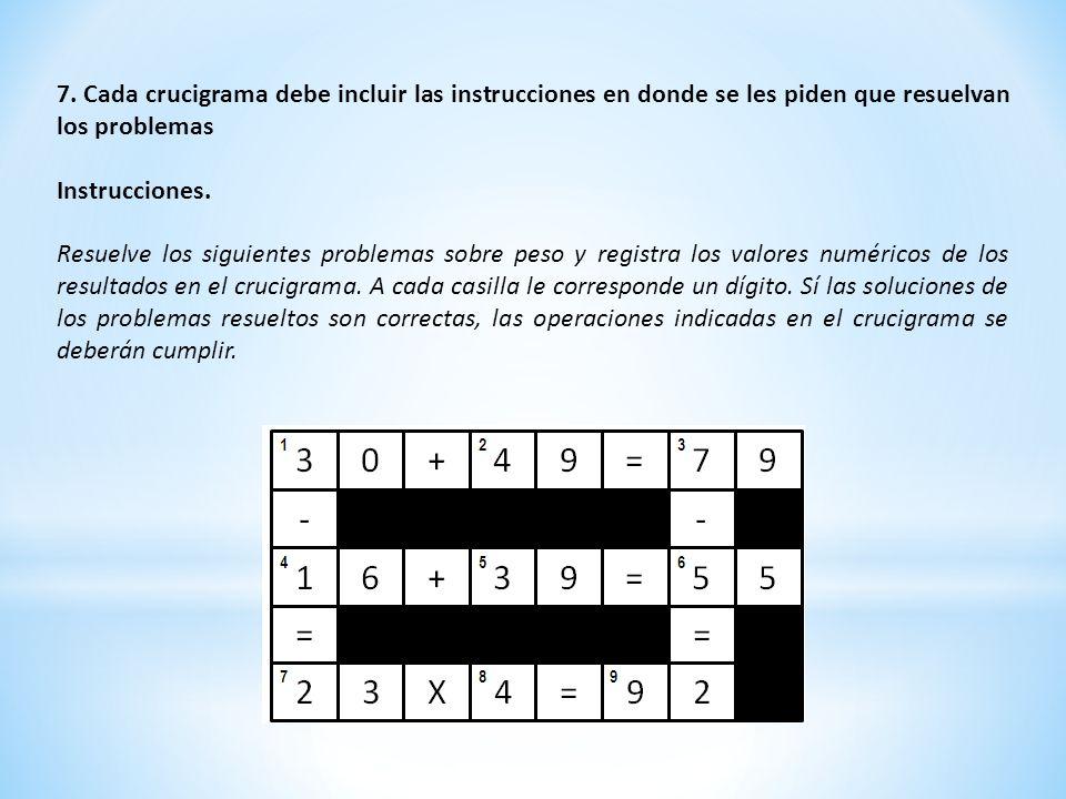 7. Cada crucigrama debe incluir las instrucciones en donde se les piden que resuelvan los problemas Instrucciones. Resuelve los siguientes problemas s