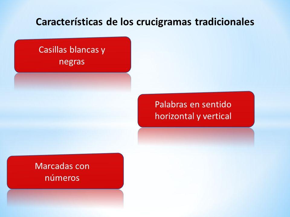 Características de los crucigramas tradicionales Casillas blancas y negras Palabras en sentido horizontal y vertical Marcadas con números
