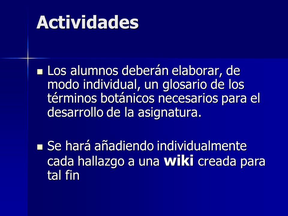 Actividades Los alumnos deberán elaborar, de modo individual, un glosario de los términos botánicos necesarios para el desarrollo de la asignatura.