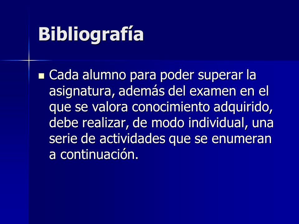 Bibliografía Cada alumno para poder superar la asignatura, además del examen en el que se valora conocimiento adquirido, debe realizar, de modo indivi