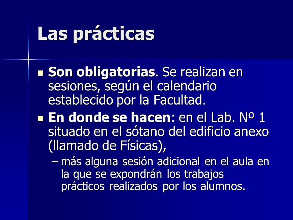 Las prácticas Son obligatorias. Se realizan en sesiones, según el calendario establecido por la Facultad. Son obligatorias. Se realizan en sesiones, s