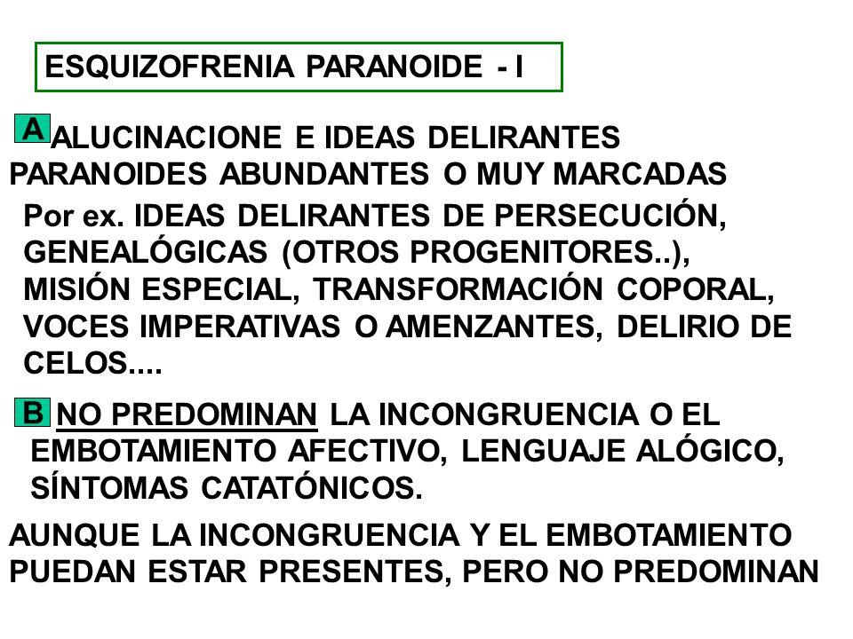ESQUIZOFRENIA PARANOIDE - I A ALUCINACIONE E IDEAS DELIRANTES PARANOIDES ABUNDANTES O MUY MARCADAS Por ex. IDEAS DELIRANTES DE PERSECUCIÓN, GENEALÓGIC