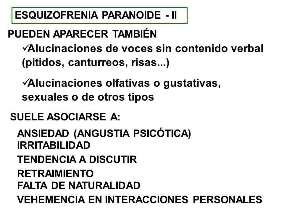 ESQUIZOFRENIA PARANOIDE - II Alucinaciones de voces sin contenido verbal (pitidos, canturreos, risas...) Alucinaciones olfativas o gustativas, sexuale