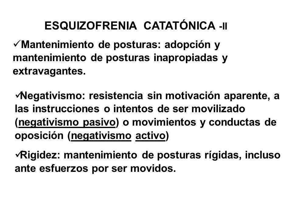 Negativismo: resistencia sin motivación aparente, a las instrucciones o intentos de ser movilizado (negativismo pasivo) o movimientos y conductas de o