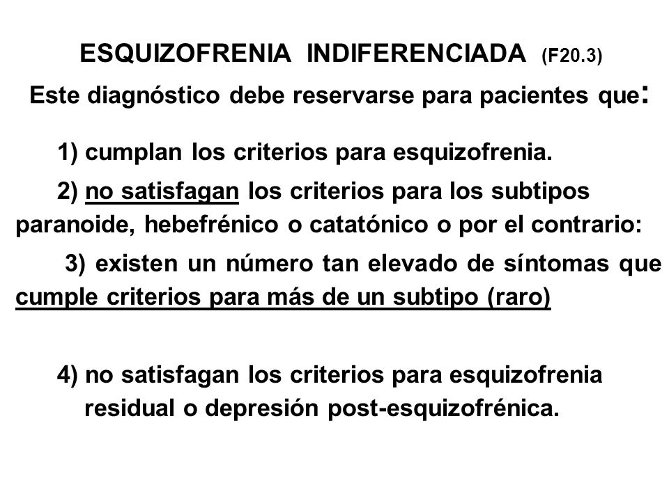Este diagnóstico debe reservarse para pacientes que : 1) cumplan los criterios para esquizofrenia. 2) no satisfagan los criterios para los subtipos pa