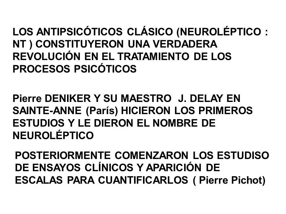 LOS ANTIPSICÓTICOS CLÁSICO (NEUROLÉPTICO : NT ) CONSTITUYERON UNA VERDADERA REVOLUCIÓN EN EL TRATAMIENTO DE LOS PROCESOS PSICÓTICOS Pierre DENIKER Y S