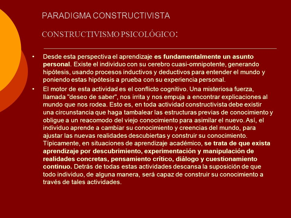 PARADIGMA CONSTRUCTIVISTA CONSTRUCTIVISMO PSICOLÓGICO : Variables sociales como uso del lenguaje, clase social, aprendizaje en medios no académicos, concepciones de autoridad y estructura social no son consideradas en esta forma de constructivismo.