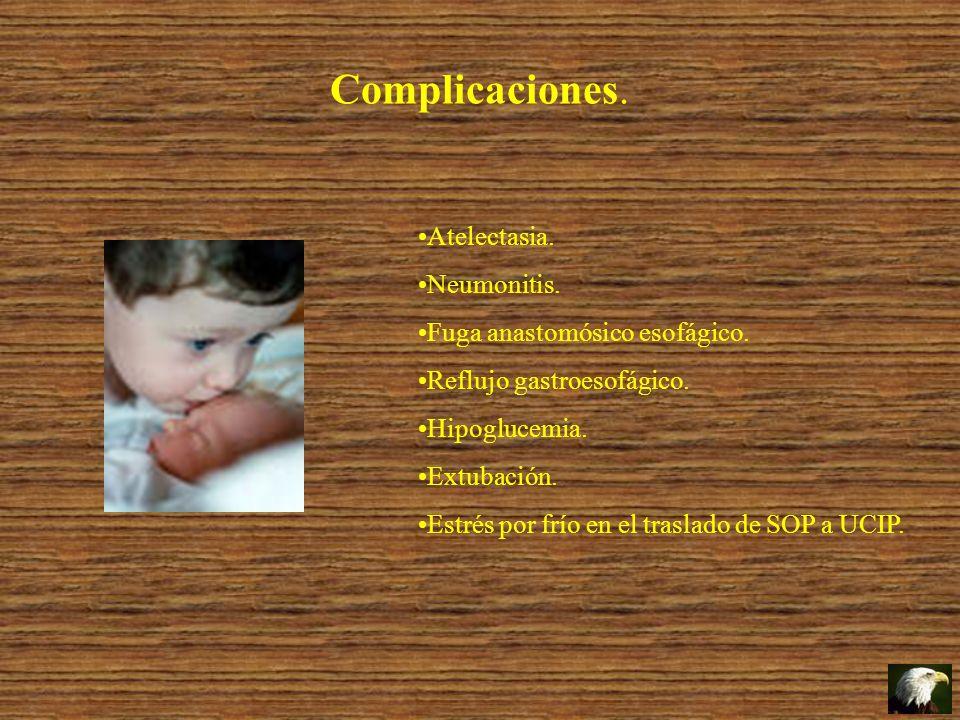 Complicaciones. Atelectasia. Neumonitis. Fuga anastomósico esofágico. Reflujo gastroesofágico. Hipoglucemia. Extubación. Estrés por frío en el traslad