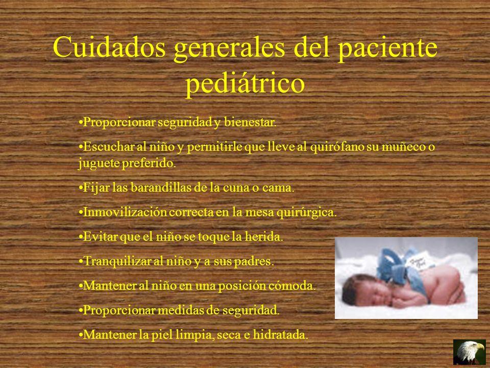 Cuidados generales del paciente pediátrico Proporcionar seguridad y bienestar. Escuchar al niño y permitirle que lleve al quirófano su muñeco o juguet