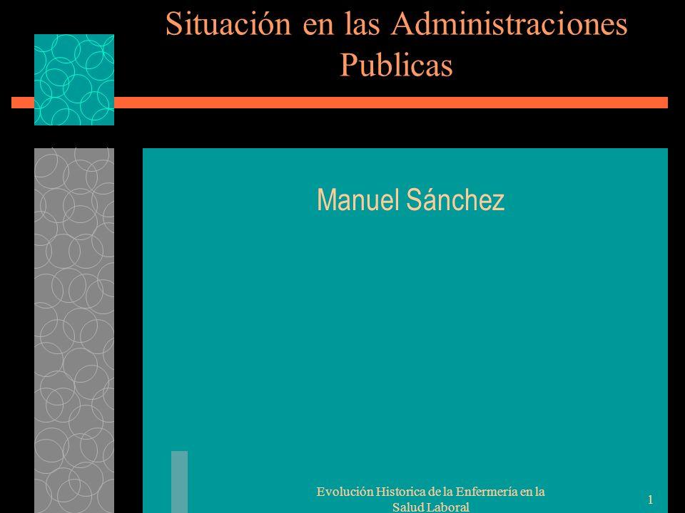 Evolución Historica de la Enfermería en la Salud Laboral 1 Situación en las Administraciones Publicas Manuel Sánchez