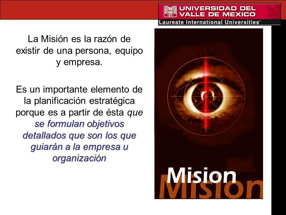 La Misión es la razón de existir de una persona, equipo y empresa. se formulan objetivos detallados que son los que guiarán a la empresa u organizació