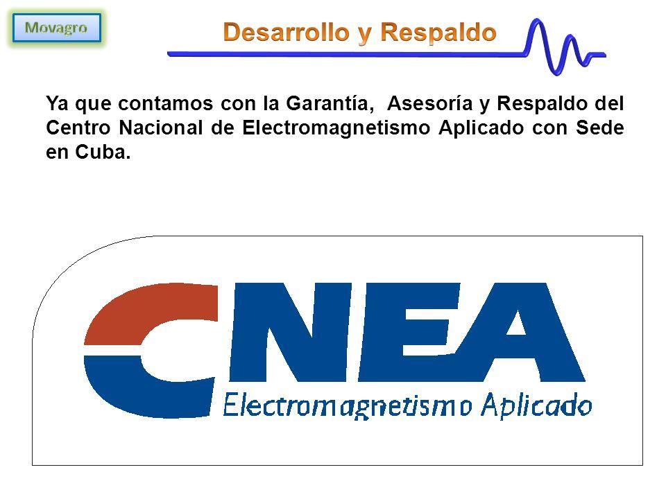 Ya que contamos con la Garantía, Asesoría y Respaldo del Centro Nacional de Electromagnetismo Aplicado con Sede en Cuba.