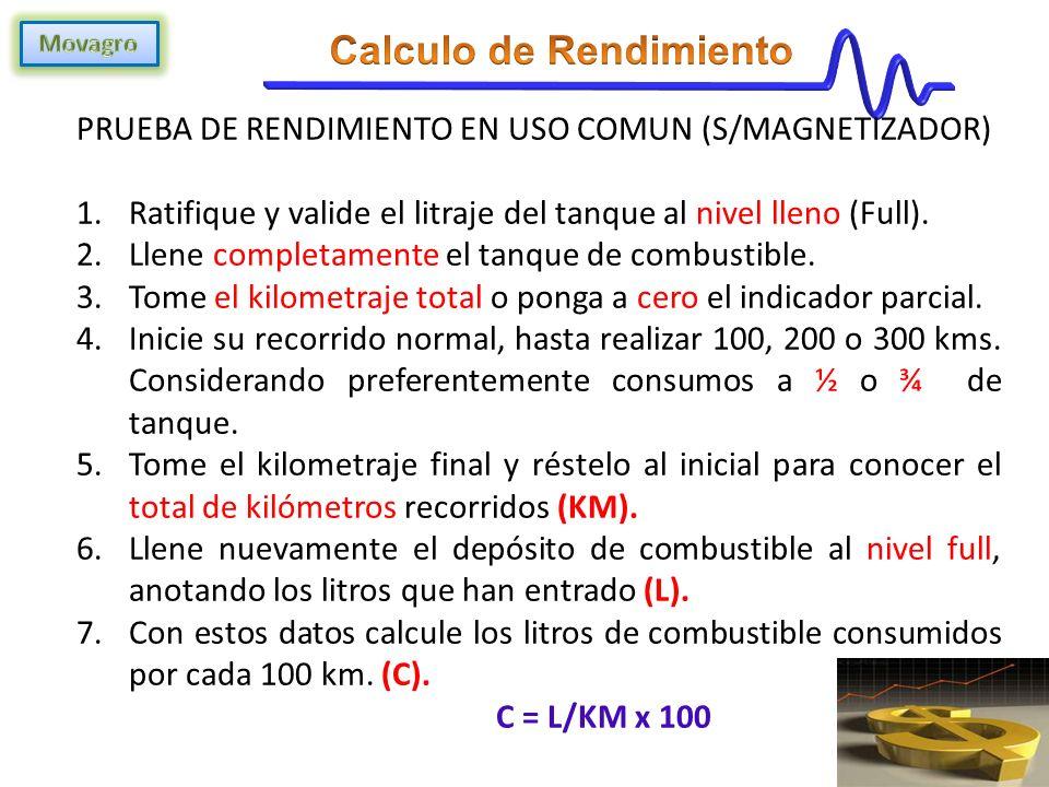 PRUEBA DE RENDIMIENTO EN USO COMUN (S/MAGNETIZADOR) 1.Ratifique y valide el litraje del tanque al nivel lleno (Full).