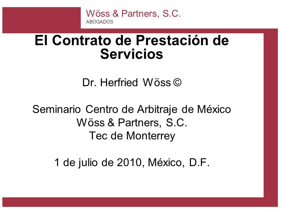 Wöss & Partners, S.C. ABOGADOS El Contrato de Prestación de Servicios Dr. Herfried Wöss © Seminario Centro de Arbitraje de México Wöss & Partners, S.C