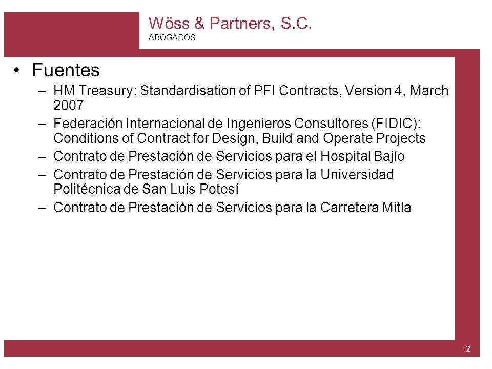 Wöss & Partners, S.C. ABOGADOS 2 Fuentes –HM Treasury: Standardisation of PFI Contracts, Version 4, March 2007 –Federación Internacional de Ingenieros