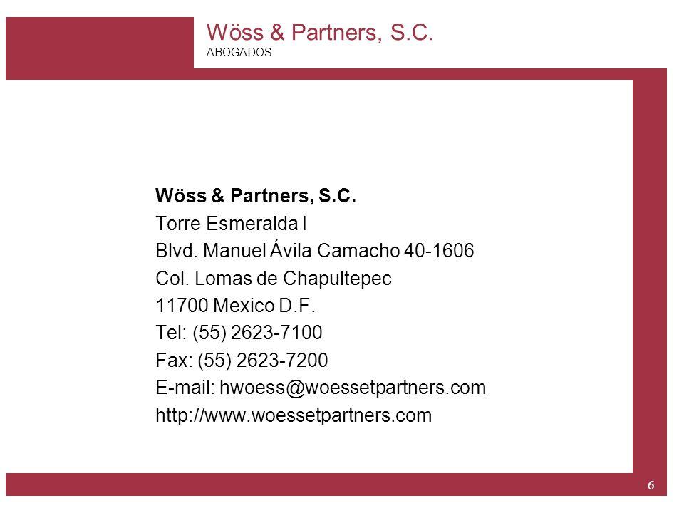 Wöss & Partners, S.C. ABOGADOS 6 Wöss & Partners, S.C. Torre Esmeralda I Blvd. Manuel Ávila Camacho 40-1606 Col. Lomas de Chapultepec 11700 Mexico D.F