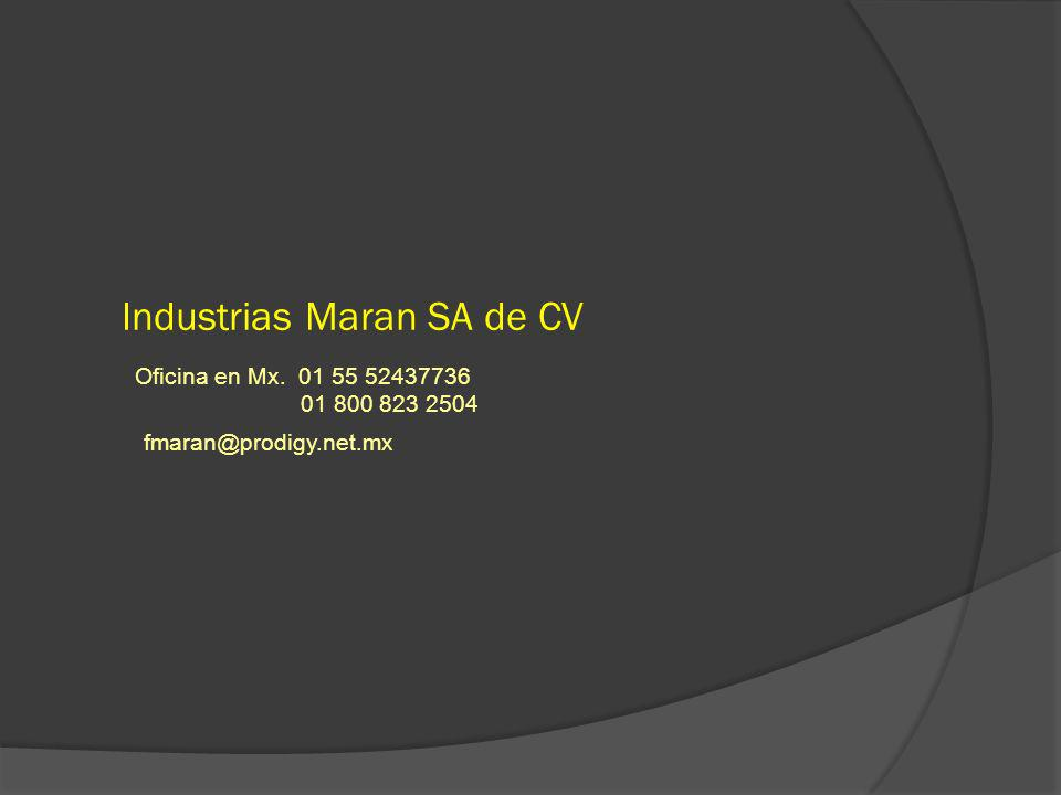 Industrias Maran SA de CV Oficina en Mx. 01 55 52437736 01 800 823 2504 fmaran@prodigy.net.mx