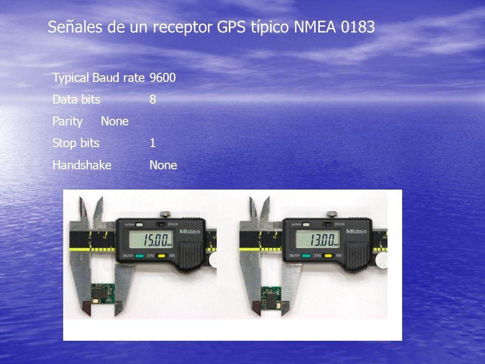 Señales de un receptor GPS típico NMEA 0183 Typical Baud rate 9600 Data bits 8 Parity None Stop bits 1 Handshake None