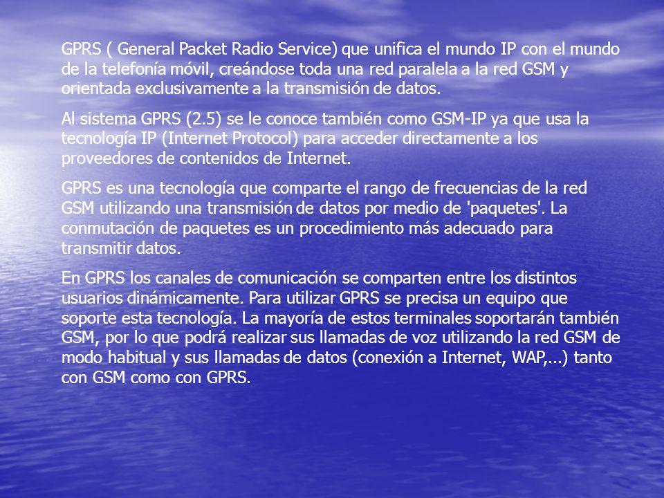 GPRS ( General Packet Radio Service) que unifica el mundo IP con el mundo de la telefonía móvil, creándose toda una red paralela a la red GSM y orient