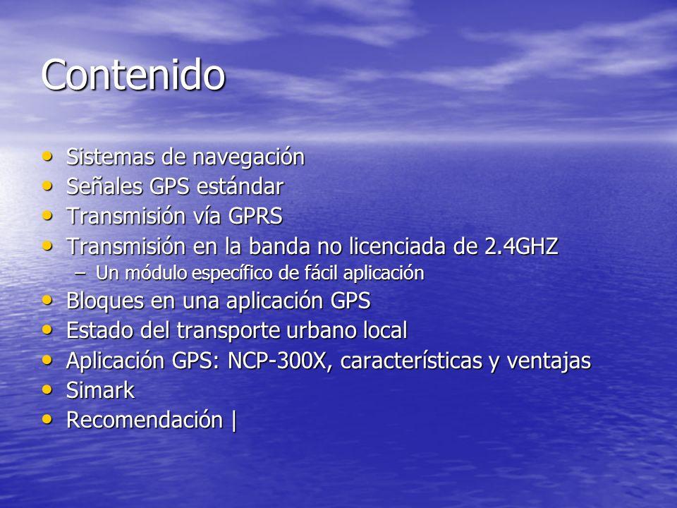 Contenido Sistemas de navegación Sistemas de navegación Señales GPS estándar Señales GPS estándar Transmisión vía GPRS Transmisión vía GPRS Transmisió