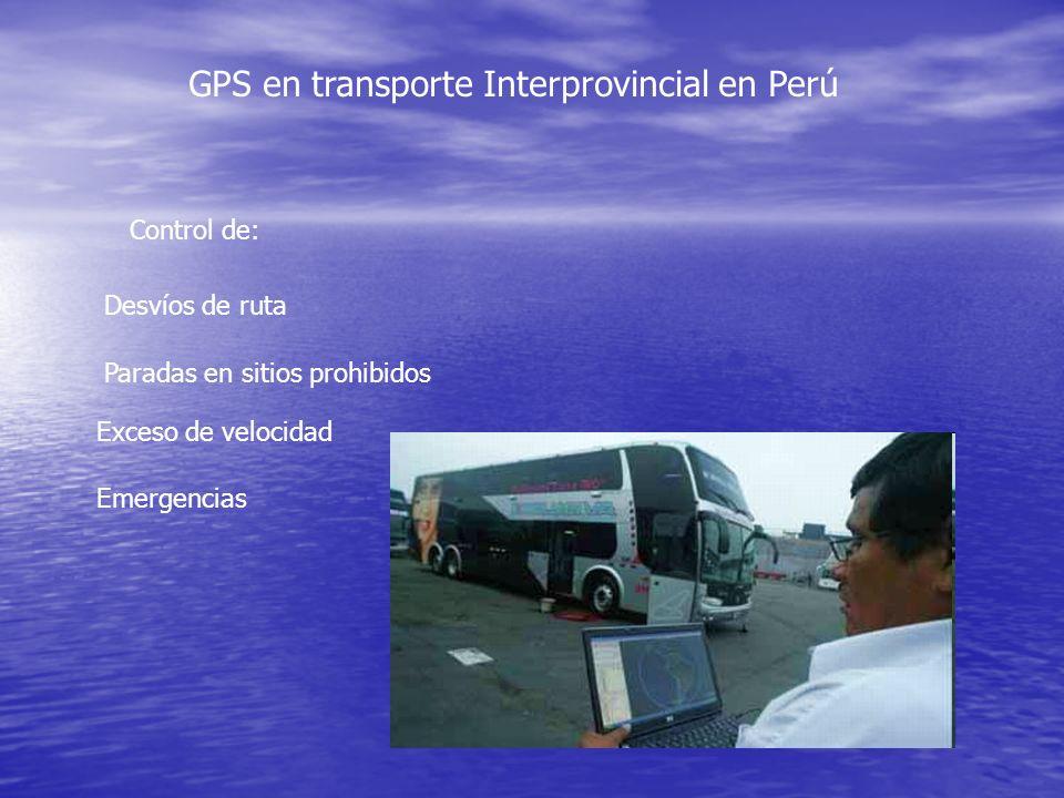 GPS en transporte Interprovincial en Perú Control de: Desvíos de ruta Paradas en sitios prohibidos Exceso de velocidad Emergencias
