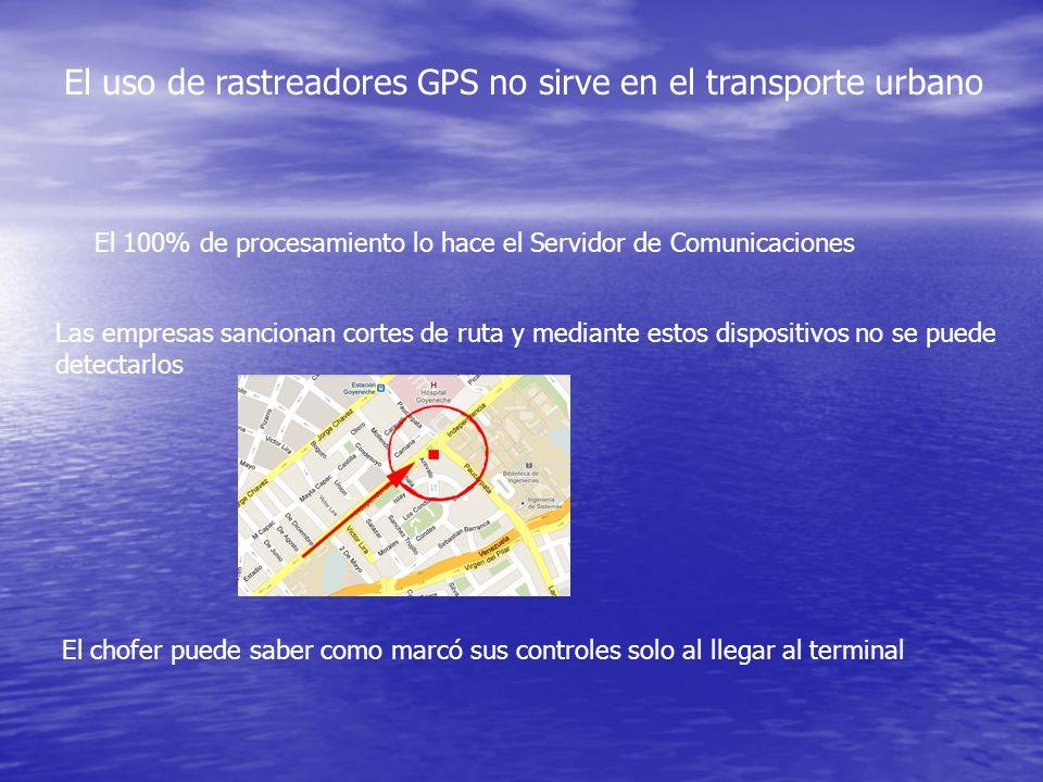 El uso de rastreadores GPS no sirve en el transporte urbano El 100% de procesamiento lo hace el Servidor de Comunicaciones Las empresas sancionan cort
